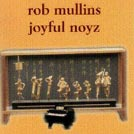 Rob Mullins Joyful Noyz CD on sale now